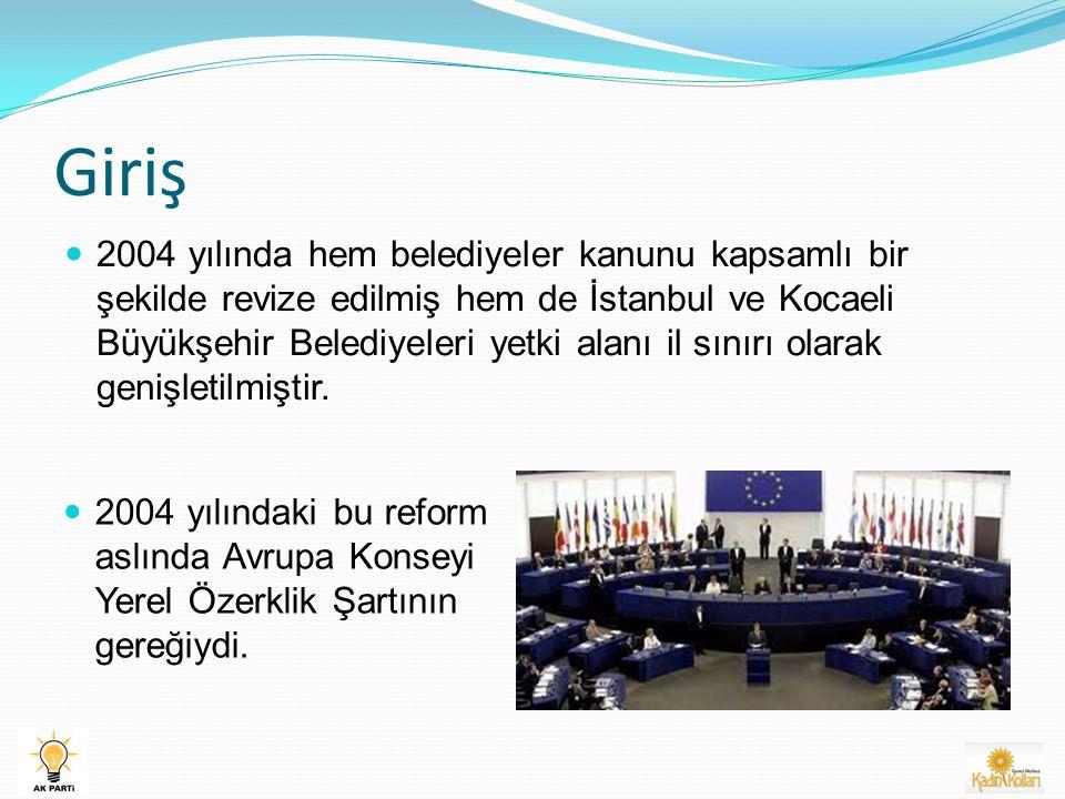 Giriş 2004 yılında hem belediyeler kanunu kapsamlı bir şekilde revize edilmiş hem de İstanbul ve Kocaeli Büyükşehir Belediyeleri yetki alanı il sınırı olarak genişletilmiştir.
