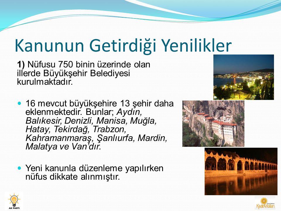Kanunun Getirdiği Yenilikler 1) Nüfusu 750 binin üzerinde olan illerde Büyükşehir Belediyesi kurulmaktadır.