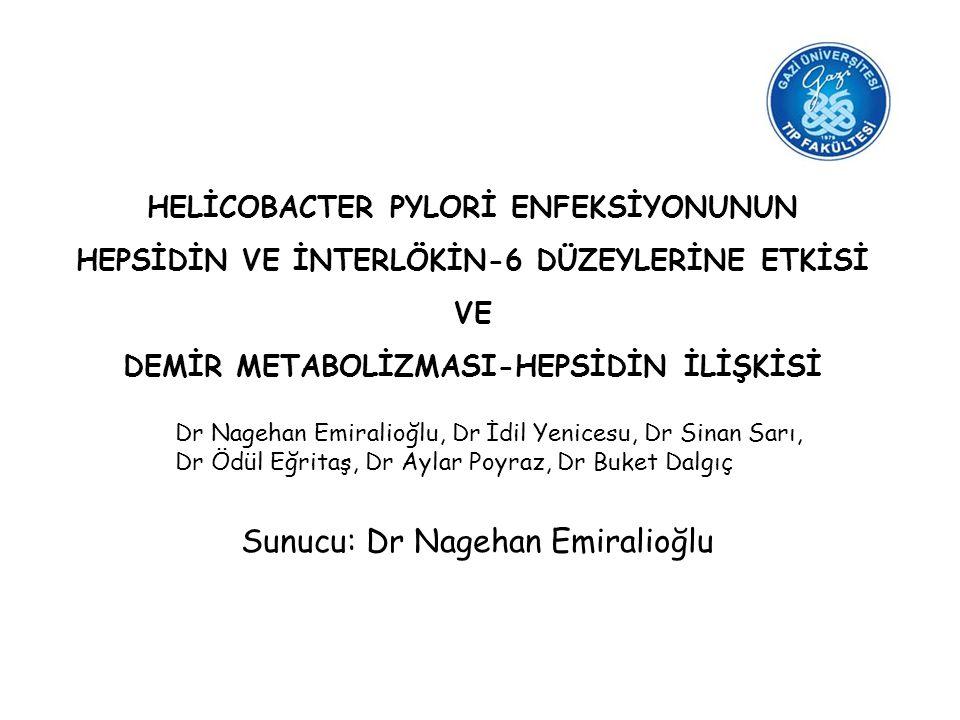 HELİCOBACTER PYLORİ ENFEKSİYONUNUN HEPSİDİN VE İNTERLÖKİN-6 DÜZEYLERİNE ETKİSİ VE DEMİR METABOLİZMASI-HEPSİDİN İLİŞKİSİ Dr Nagehan Emiralioğlu, Dr İdi