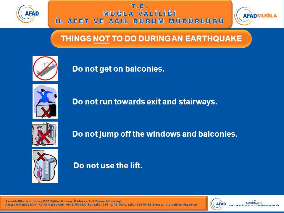 T.C. MUĞLA VALİLİĞİ İL AFET VE ACİL DURUM MÜDÜRLÜĞÜ MUĞLA THINGS NOT TO DO DURING AN EARTHQUAKE Ayrıntılı Bilgi İçin: Koray ECE Eğitim Uzmanı İl Afet