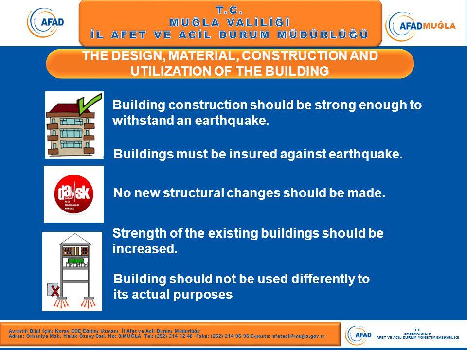 T.C. MUĞLA VALİLİĞİ İL AFET VE ACİL DURUM MÜDÜRLÜĞÜ MUĞLA THE DESIGN, MATERIAL, CONSTRUCTION AND UTILIZATION OF THE BUILDING Ayrıntılı Bilgi İçin: Kor