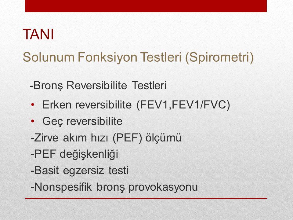 -Bronş Reversibilite Testleri Erken reversibilite (FEV1,FEV1/FVC) Geç reversibilite -Zirve akım hızı (PEF) ölçümü -PEF değişkenliği -Basit egzersiz testi -Nonspesifik bronş provokasyonu Solunum Fonksiyon Testleri (Spirometri) TANI