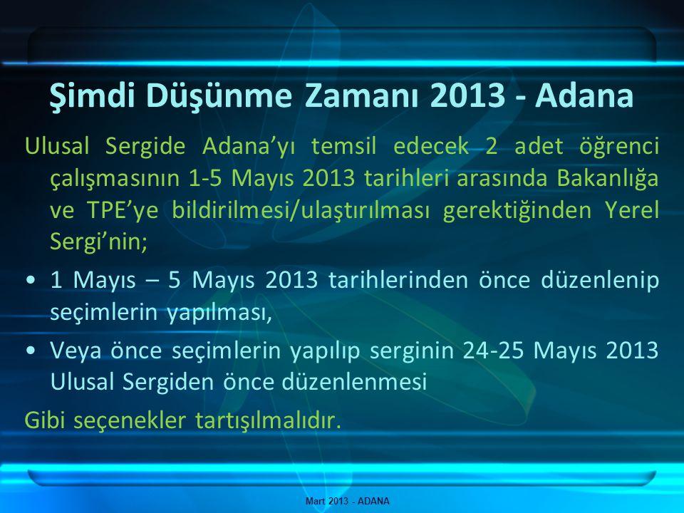 Şimdi Düşünme Zamanı 2013 - Adana Mart 2013 - ADANA Ulusal Sergide Adana'yı temsil edecek 2 adet öğrenci çalışmasının 1-5 Mayıs 2013 tarihleri arasınd