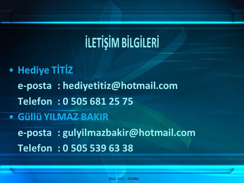 Hediye TİTİZ e-posta : hediyetitiz@hotmail.com Telefon: 0 505 681 25 75 Güllü YILMAZ BAKIR e-posta : gulyilmazbakir@hotmail.com Telefon: 0 505 539 63