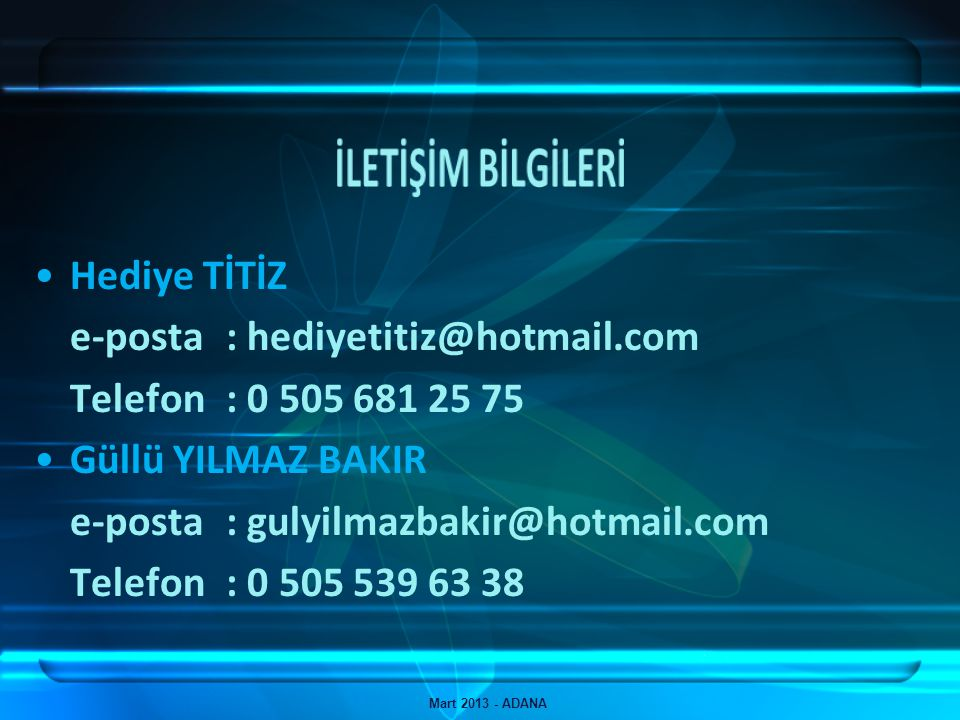 Mart 2013 - ADANA Can SERDAR e-posta : canserdar@tvted.org.tr Telefon: 0 551 207 70 79 Mahmut DALKIRAN e-posta : mahmutdalkiran@tvted.org.tr Telefon: 0 532 224 16 25