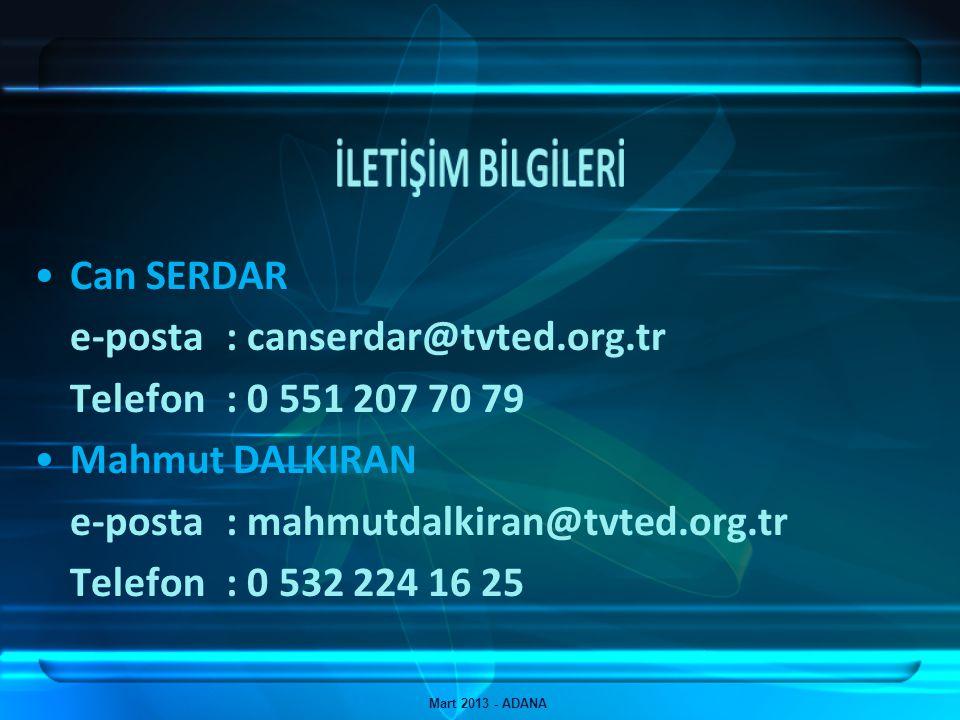 Mart 2013 - ADANA Can SERDAR e-posta : canserdar@tvted.org.tr Telefon: 0 551 207 70 79 Mahmut DALKIRAN e-posta : mahmutdalkiran@tvted.org.tr Telefon: