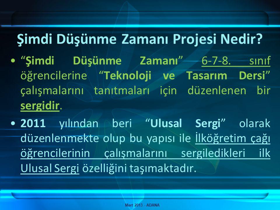 Şimdi Düşünme Zamanı 2013 - Adana Mart 2013 - ADANA Ulusal Sergide Adana'yı temsil edecek 2 adet öğrenci çalışmasının 1-5 Mayıs 2013 tarihleri arasında Bakanlığa ve TPE'ye bildirilmesi/ulaştırılması gerektiğinden Yerel Sergi'nin; 1 Mayıs – 5 Mayıs 2013 tarihlerinden önce düzenlenip seçimlerin yapılması, Veya önce seçimlerin yapılıp serginin 24-25 Mayıs 2013 Ulusal Sergiden önce düzenlenmesi Gibi seçenekler tartışılmalıdır.