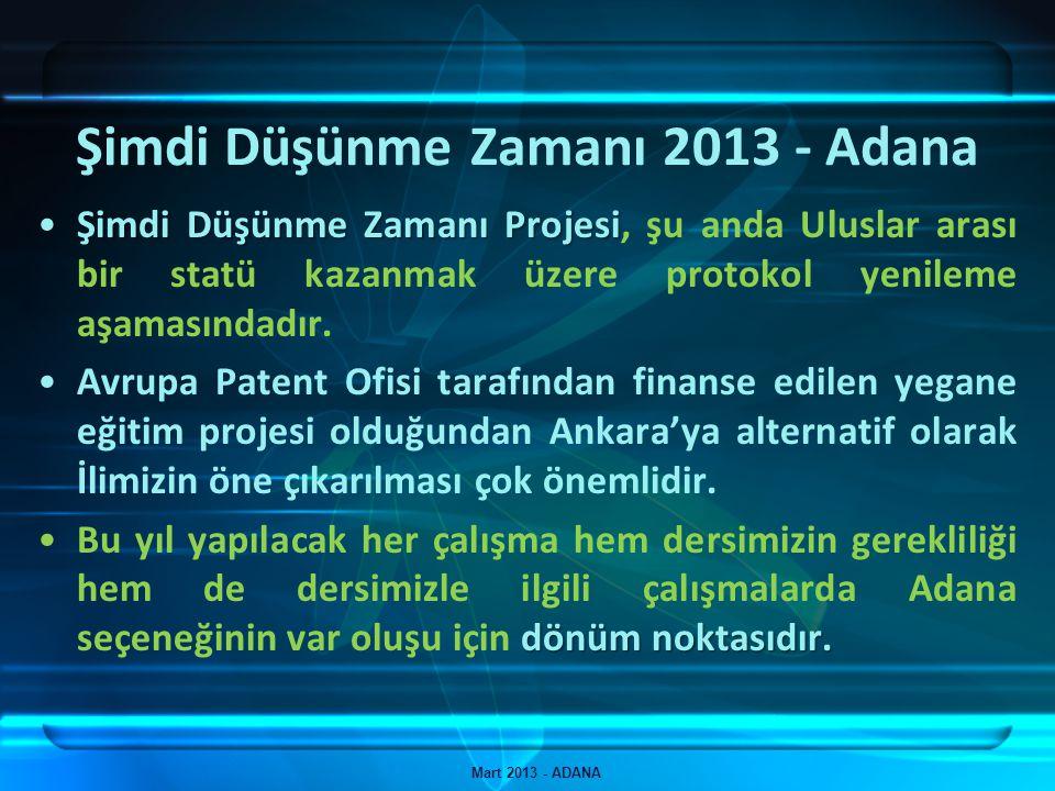 Şimdi Düşünme Zamanı 2013 - Adana Mart 2013 - ADANA Yerel Sergide; TPE, TÜBİTAK, Meslek Odaları, Üniversiteler, AR-GE Merkezleri, Kamu Kurum ve Kuruluşları, Yerel ve Ulusal Basın davetli olarak katılım göstereceklerdir.