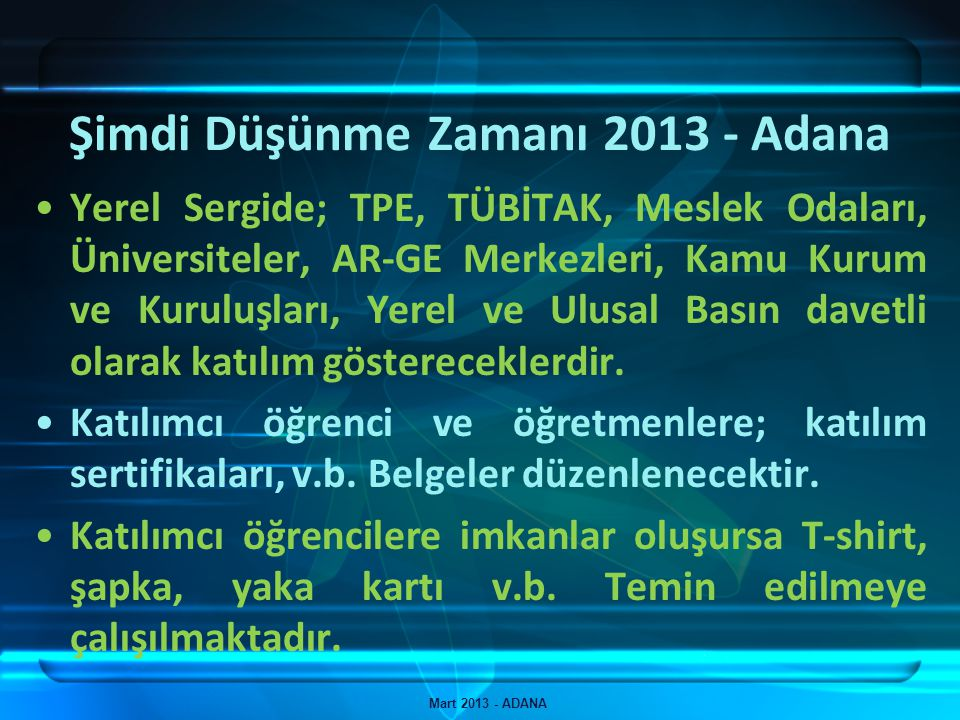 Şimdi Düşünme Zamanı 2013 - Adana Mart 2013 - ADANA Ulusal Sergiye kaynaklık etmesi ve İlimiz Performans Göstergesini somut olarak görebilmemiz açısından Şimdi Düşünme Zamanı 2013 – Adana yerel sergisinin düzenlenmesi gerekmektedir.
