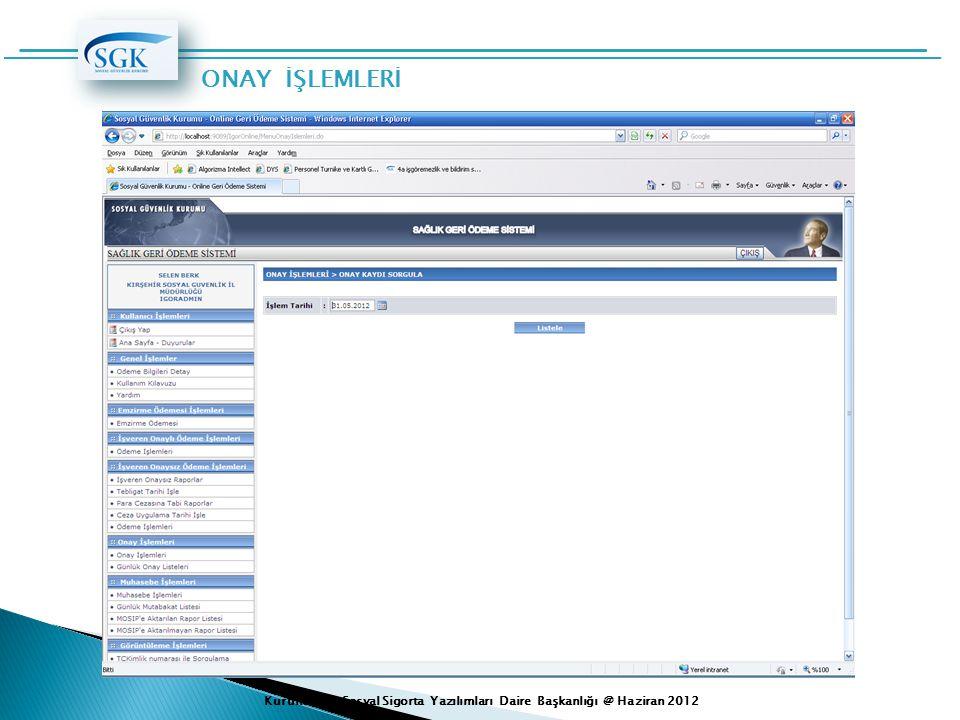 ONAY İŞLEMLERİ Kurumsal ve Sosyal Sigorta Yazılımları Daire Başkanlığı @ Haziran 2012