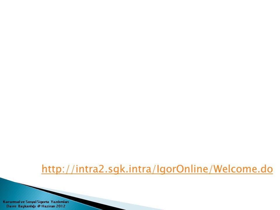 Kurumsal ve Sosyal Sigorta Yazılımları Daire Başkanlığı @ Haziran 2012 http://intra2.sgk.intra/IgorOnline/Welcome.do
