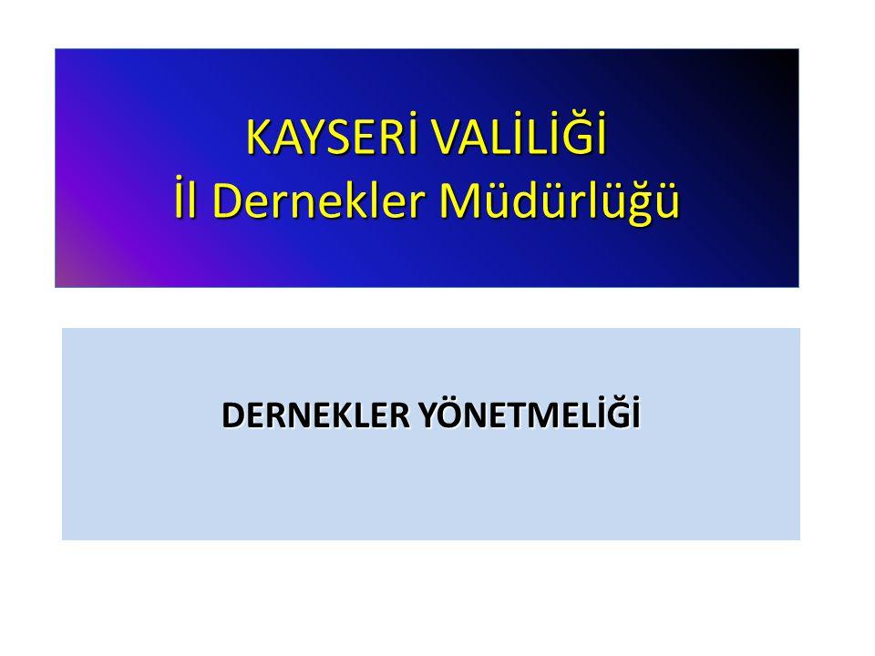 KAYSERİ VALİLİĞİ İl Dernekler Müdürlüğü DERNEKLER YÖNETMELİĞİ