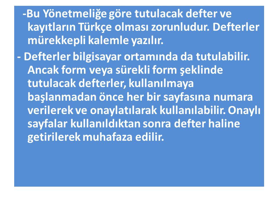 -Bu Yönetmeliğe göre tutulacak defter ve kayıtların Türkçe olması zorunludur. Defterler mürekkepli kalemle yazılır. - Defterler bilgisayar ortamında d
