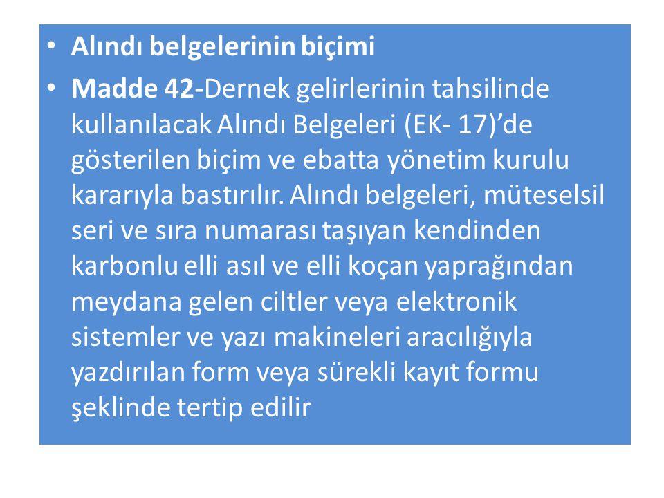 Alındı belgelerinin biçimi Madde 42-Dernek gelirlerinin tahsilinde kullanılacak Alındı Belgeleri (EK- 17)'de gösterilen biçim ve ebatta yönetim kurulu