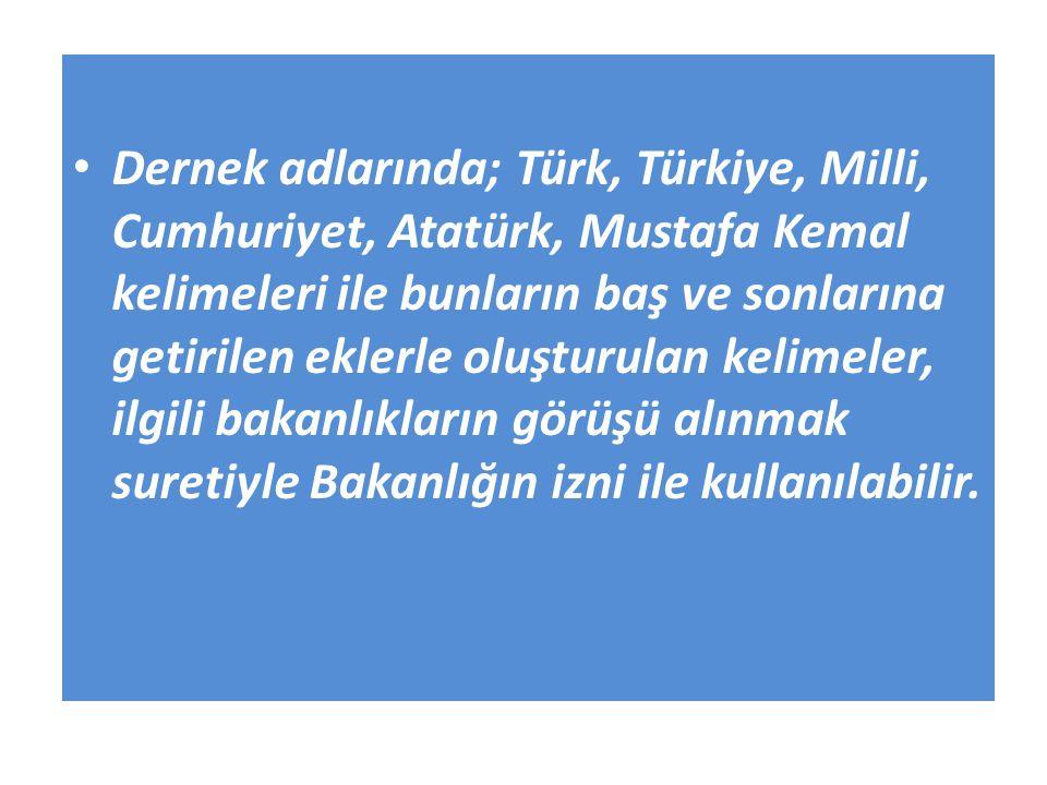 Dernek adlarında; Türk, Türkiye, Milli, Cumhuriyet, Atatürk, Mustafa Kemal kelimeleri ile bunların baş ve sonlarına getirilen eklerle oluşturulan keli