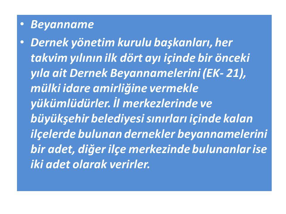 Beyanname Dernek yönetim kurulu başkanları, her takvim yılının ilk dört ayı içinde bir önceki yıla ait Dernek Beyannamelerini (EK- 21), mülki idare am