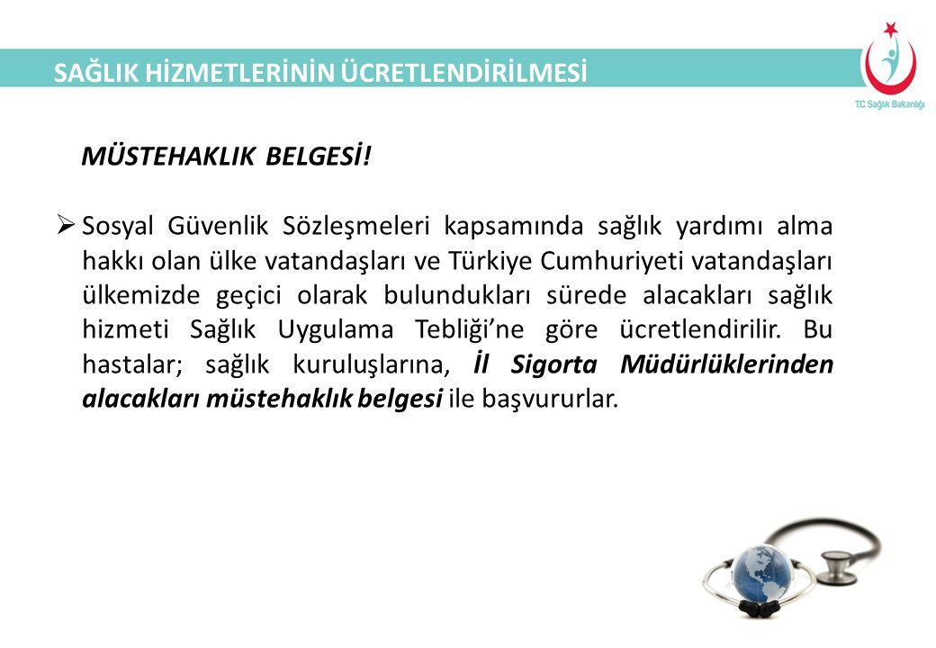 SAĞLIK TURİZMİ MÜSTEHAKLIK BELGESİ!  Sosyal Güvenlik Sözleşmeleri kapsamında sağlık yardımı alma hakkı olan ülke vatandaşları ve Türkiye Cumhuriyeti
