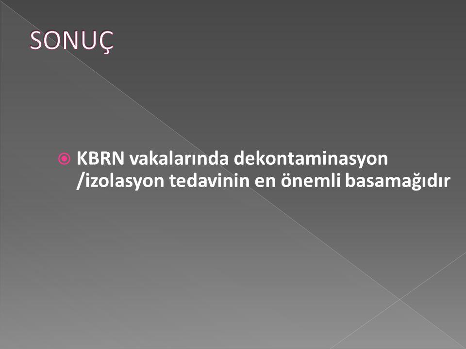  KBRN vakalarında dekontaminasyon /izolasyon tedavinin en önemli basamağıdır