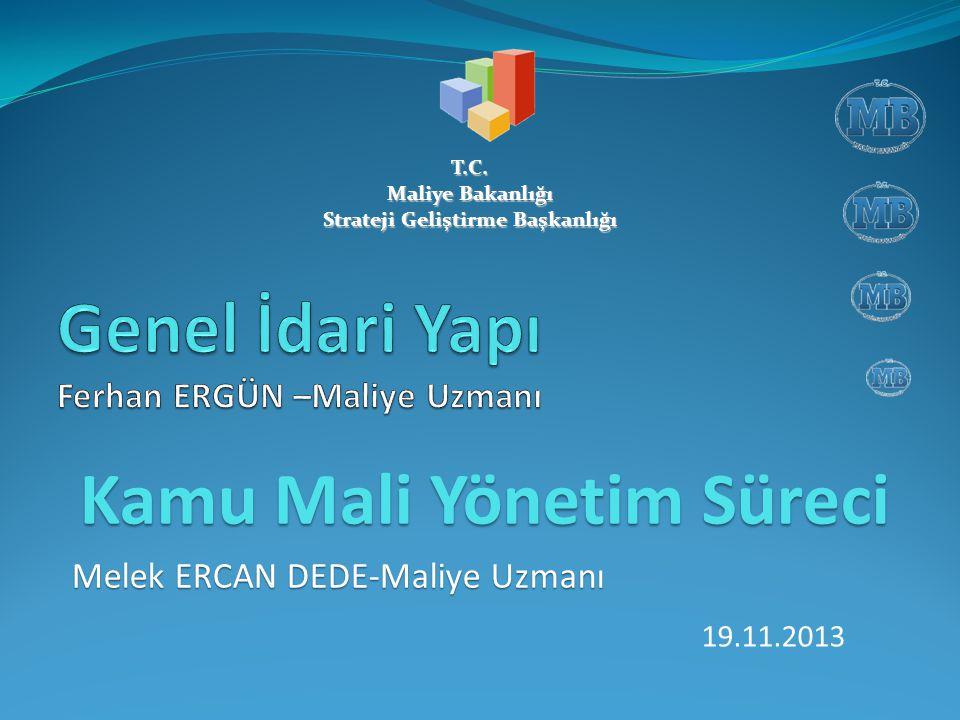 Kamu Mali Yönetim Süreci Melek ERCAN DEDE-Maliye Uzmanı 19.11.2013 T.C. Maliye Bakanlığı Strateji Geliştirme Başkanlığı