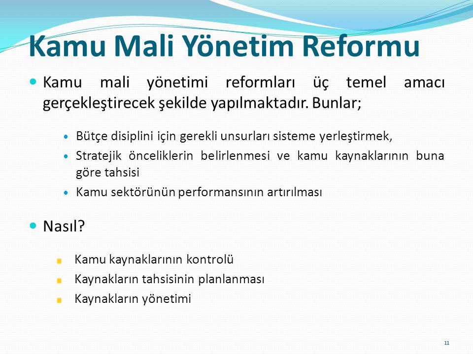 Kamu Mali Yönetim Reformu Kamu mali yönetimi reformları üç temel amacı gerçekleştirecek şekilde yapılmaktadır. Bunlar; Bütçe disiplini için gerekli un