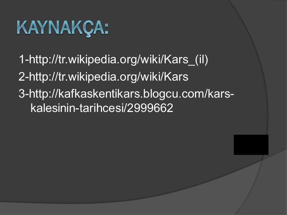 1-http://tr.wikipedia.org/wiki/Kars_(il) 2-http://tr.wikipedia.org/wiki/Kars 3-http://kafkaskentikars.blogcu.com/kars- kalesinin-tarihcesi/2999662