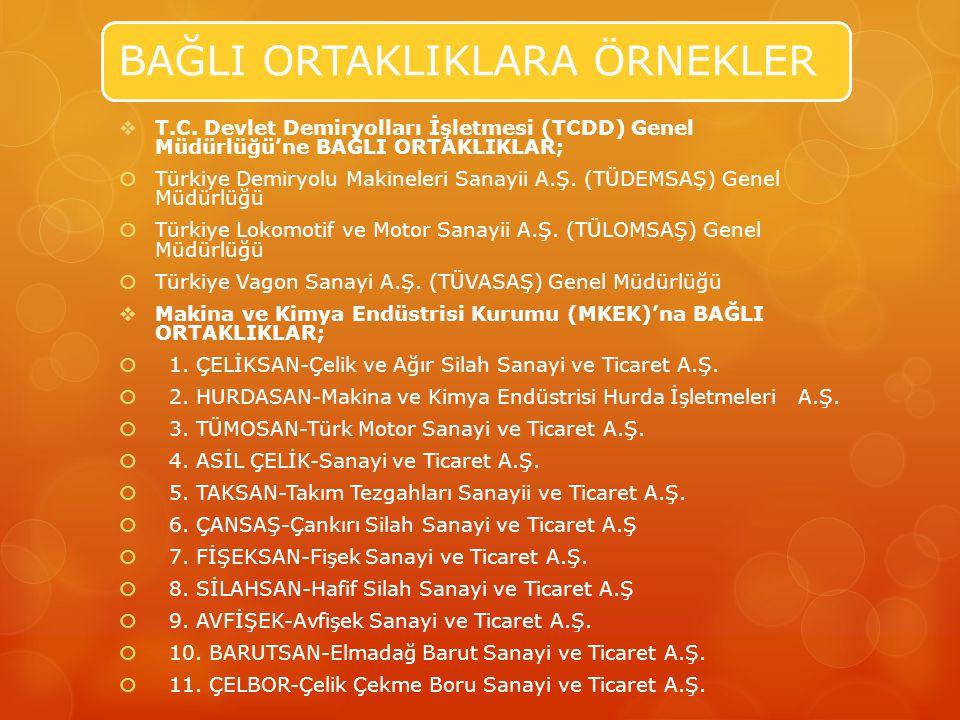 BAĞLI ORTAKLIKLARA ÖRNEKLER  T.C. Devlet Demiryolları İşletmesi (TCDD) Genel Müdürlüğü'ne BAĞLI ORTAKLIKLAR;  Türkiye Demiryolu Makineleri Sanayii A