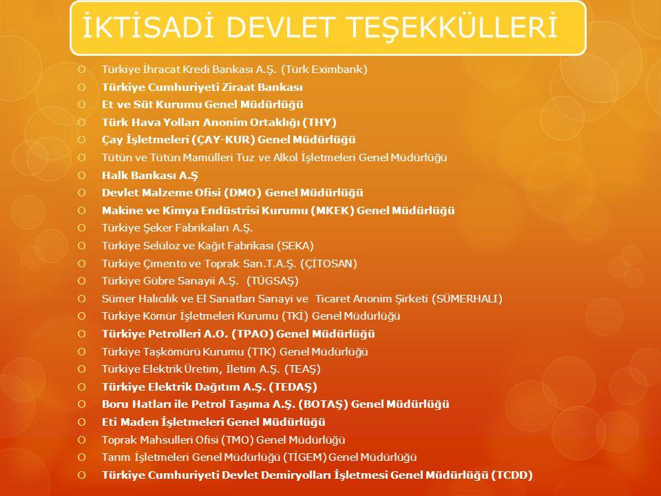 İKTİSADİ DEVLET TEŞEKKÜLLERİ  Türkiye İhracat Kredi Bankası A.Ş. (Türk Eximbank)  Türkiye Cumhuriyeti Ziraat Bankası  Et ve Süt Kurumu Genel Müdürl