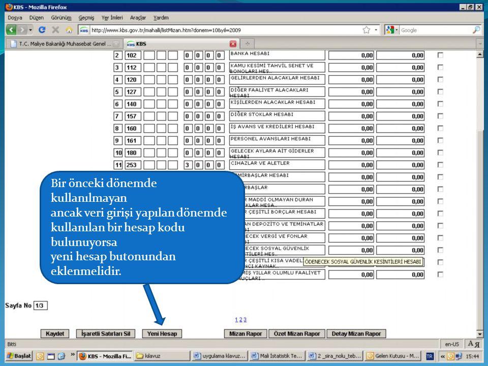 Bir önceki dönemde kullanılmayan ancak veri girişi yapılan dönemde kullanılan bir hesap kodu bulunuyorsa yeni hesap butonundan eklenmelidir.