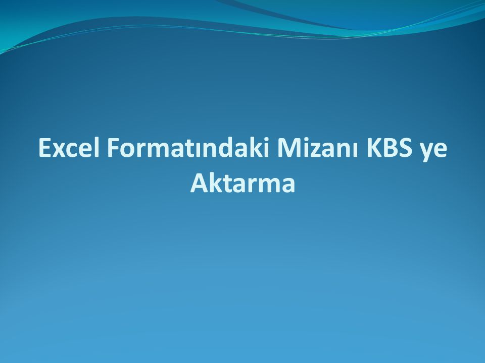Excel Formatındaki Mizanı KBS ye Aktarma