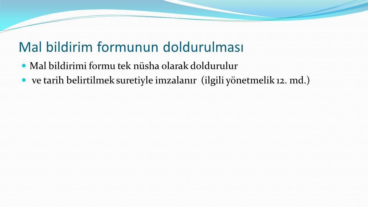 Mal bildirim formunun doldurulması Mal bildirimi formu tek nüsha olarak doldurulur ve tarih belirtilmek suretiyle imzalanır (ilgili yönetmelik 12. md.