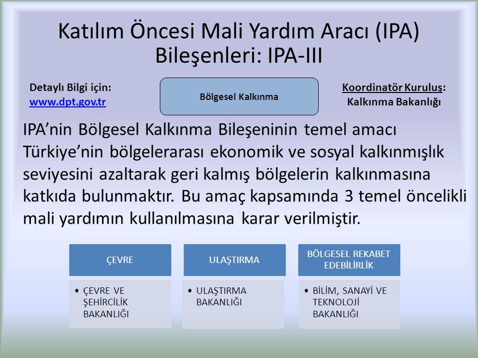 Katılım Öncesi Mali Yardım Aracı (IPA) Bileşenleri: IPA-III IPA'nin Bölgesel Kalkınma Bileşeninin temel amacı Türkiye'nin bölgelerarası ekonomik ve sosyal kalkınmışlık seviyesini azaltarak geri kalmış bölgelerin kalkınmasına katkıda bulunmaktır.