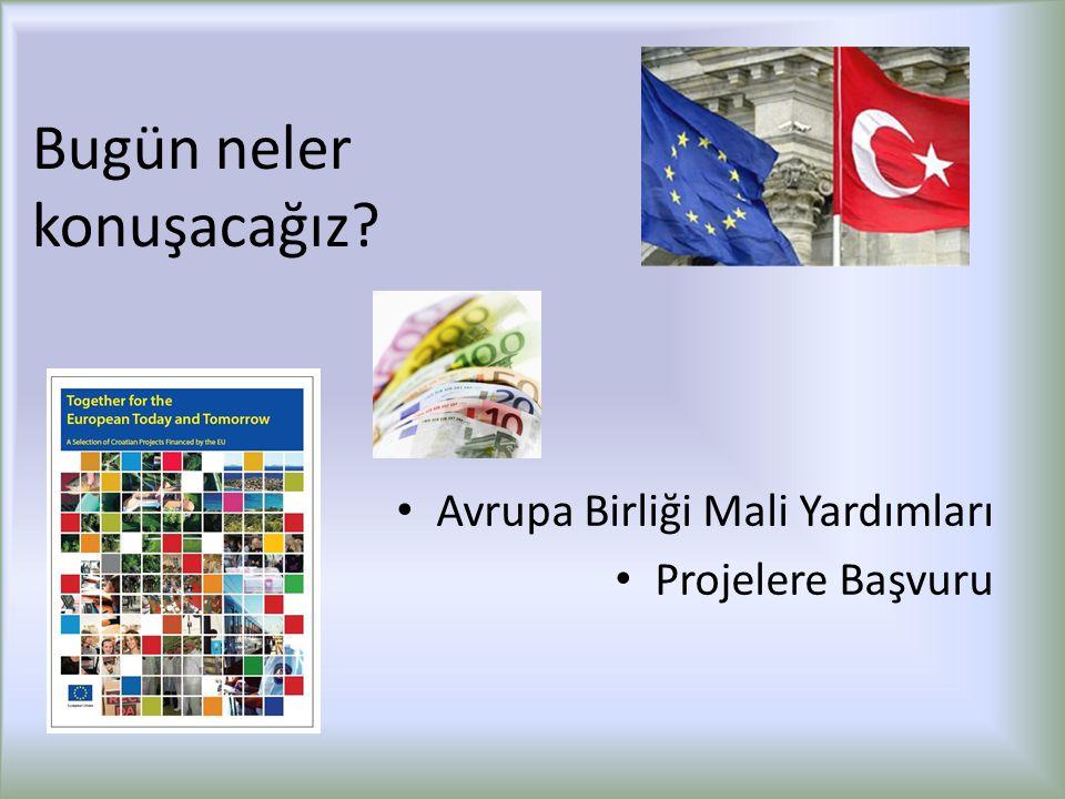 Avrupa Birliği Mali Yardımları Projelere Başvuru Bugün neler konuşacağız