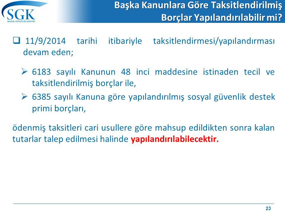 Başka Kanunlara Göre Taksitlendirilmiş Borçlar Yapılandırılabilir mi?  11/9/2014 tarihi itibariyle taksitlendirmesi/yapılandırması devam eden;  6183