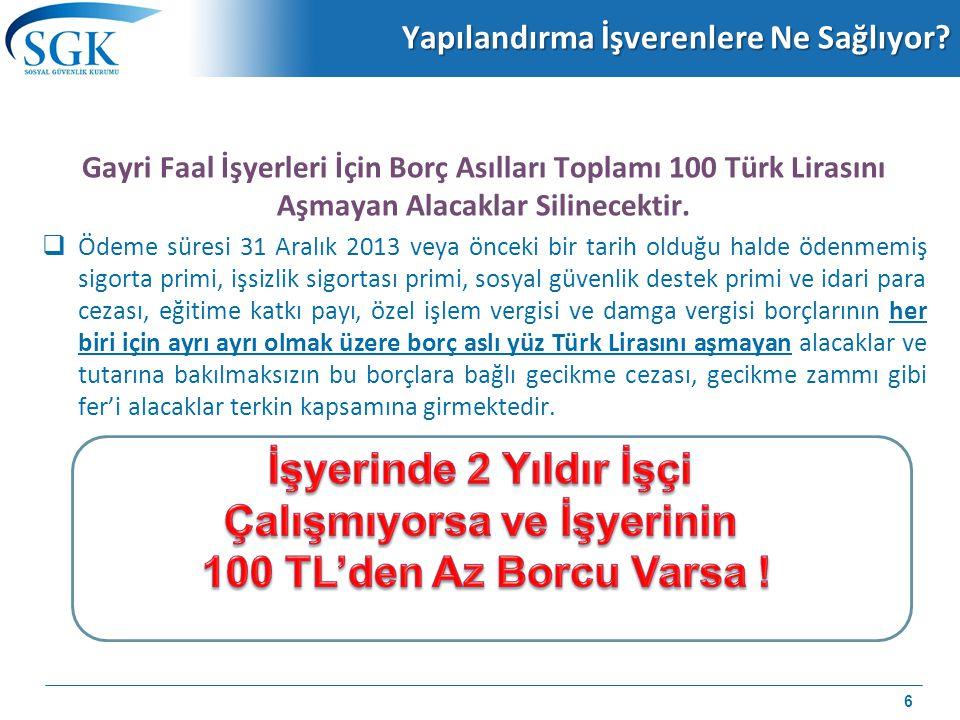 Yapılandırma İşverenlere Ne Sağlıyor? Gayri Faal İşyerleri İçin Borç Asılları Toplamı 100 Türk Lirasını Aşmayan Alacaklar Silinecektir.  Ödeme süresi