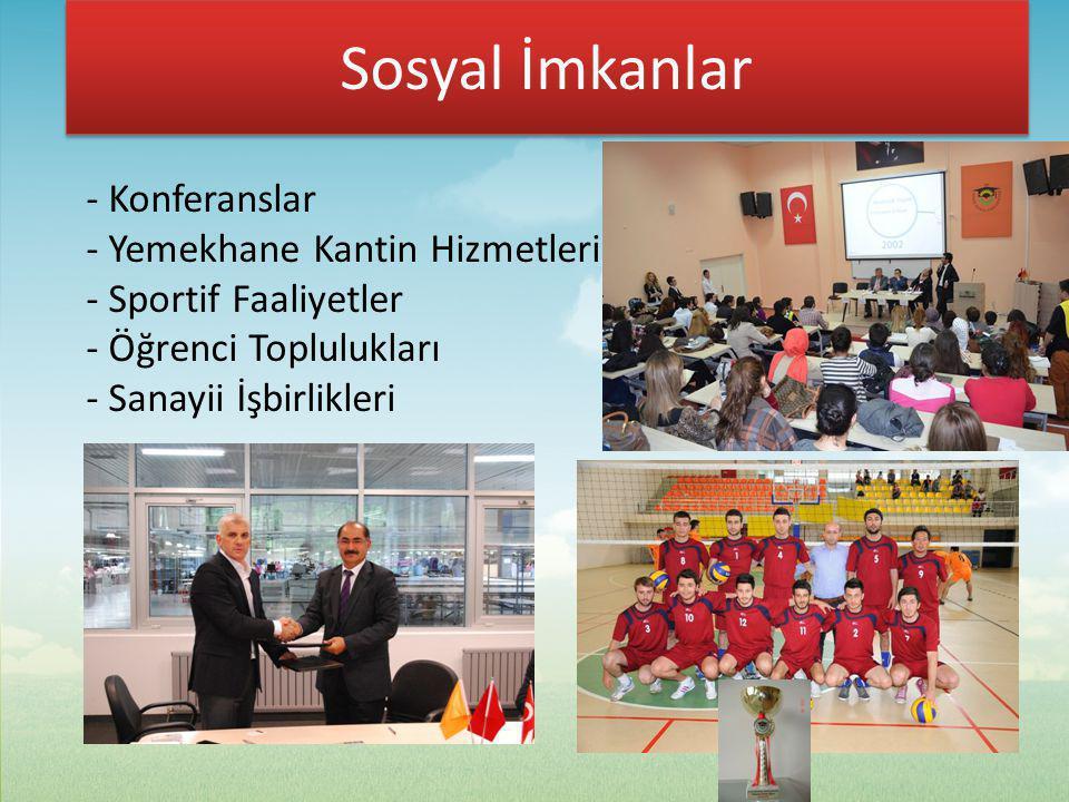 Sosyal İmkanlar - Konferanslar - Yemekhane Kantin Hizmetleri - Sportif Faaliyetler - Öğrenci Toplulukları - Sanayii İşbirlikleri