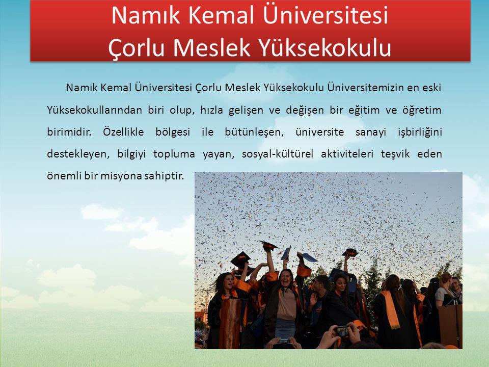 Namık Kemal Üniversitesi Çorlu Meslek Yüksekokulu Namık Kemal Üniversitesi Çorlu Meslek Yüksekokulu Üniversitemizin en eski Yüksekokullarından biri ol