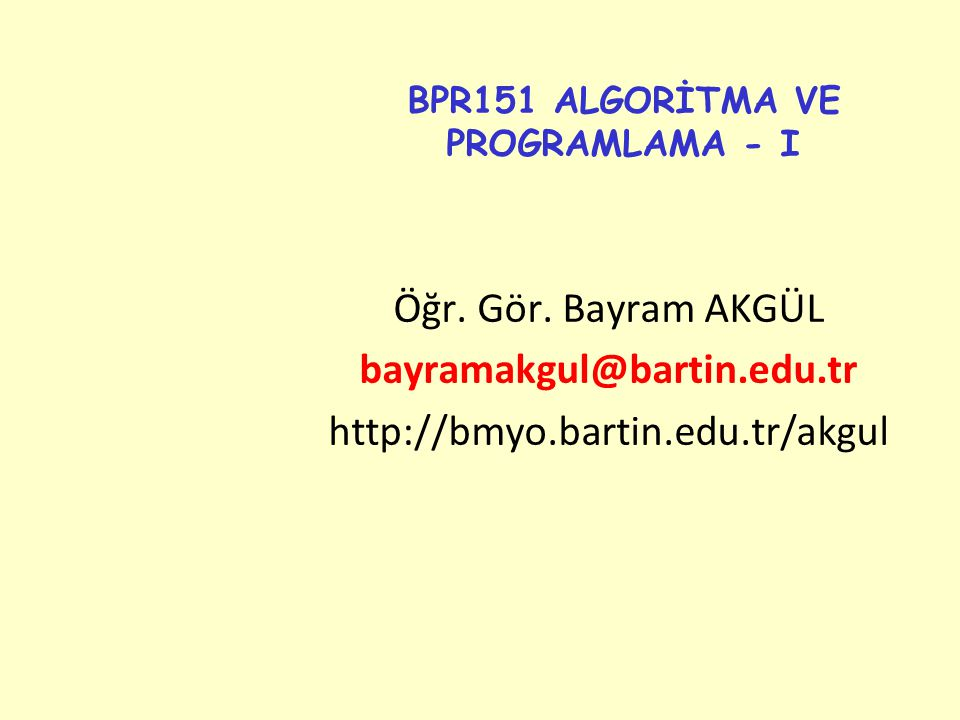 BPR151 ALGORİTMA VE PROGRAMLAMA - I Öğr.Gör.