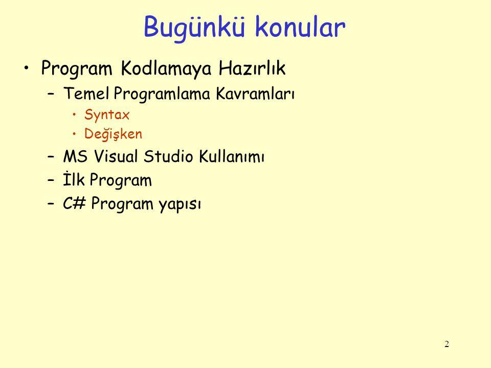 2 Program Kodlamaya Hazırlık –Temel Programlama Kavramları Syntax Değişken –MS Visual Studio Kullanımı –İlk Program –C# Program yapısı Bugünkü konular