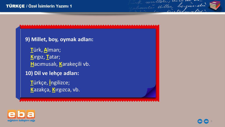 8 9) Millet, boy, oymak adları: TÜRKÇE / Özel İsimlerin Yazımı 1 10) Dil ve lehçe adları: Türk, Alman; Kırgız, Tatar; Hacımusalı, Karakeçili vb. Türkç