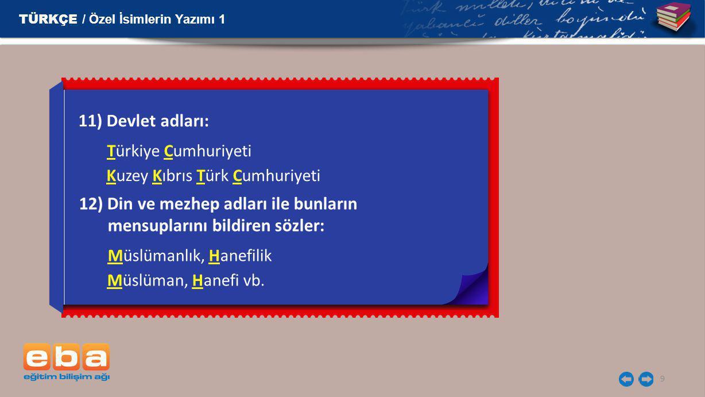 9 11) Devlet adları: Türkiye Cumhuriyeti Kuzey Kıbrıs Türk Cumhuriyeti TÜRKÇE / Özel İsimlerin Yazımı 1 12) Din ve mezhep adları ile bunların mensupla