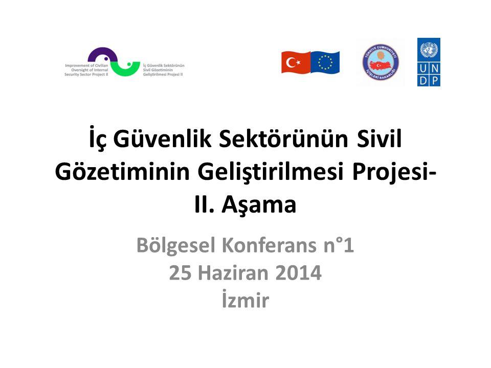 İç Güvenlik Sektörünün Sivil Gözetiminin Geliştirilmesi Projesi- II. Aşama Bölgesel Konferans n°1 25 Haziran 2014 İzmir