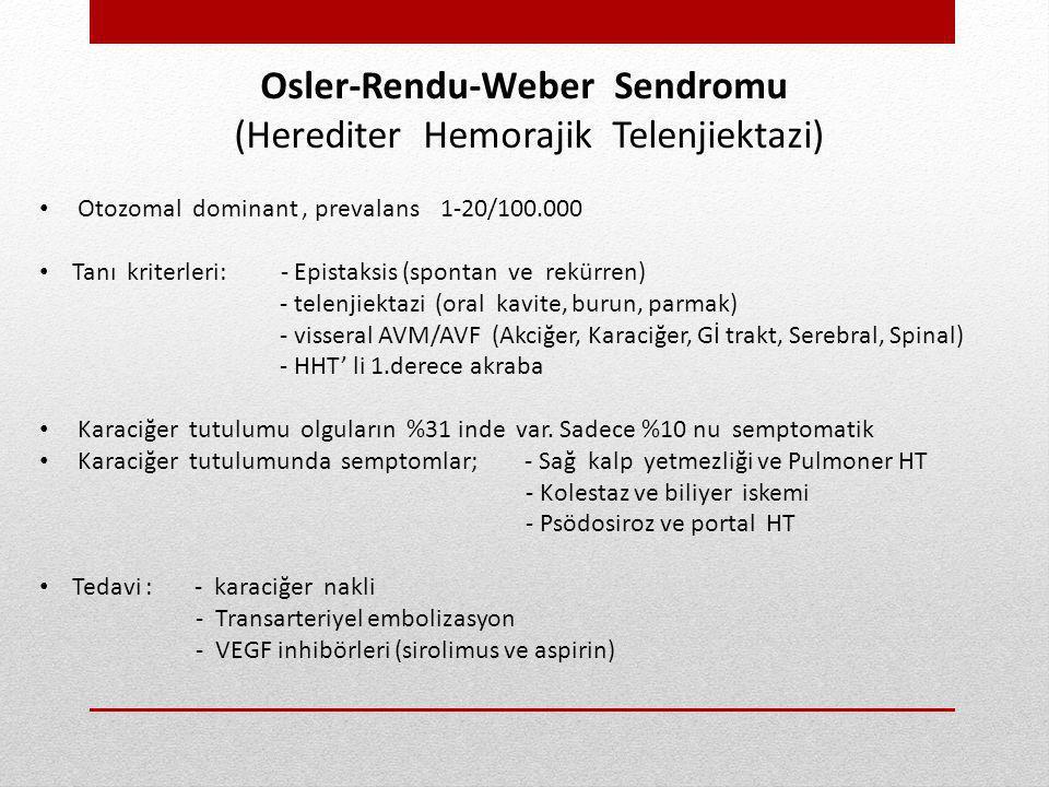 Osler-Rendu-Weber Sendromu (Herediter Hemorajik Telenjiektazi) Otozomal dominant, prevalans 1-20/100.000 Tanı kriterleri: - Epistaksis (spontan ve rek