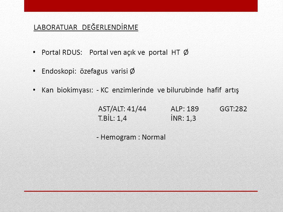 Portal RDUS: Portal ven açık ve portal HT Ø Endoskopi: özefagus varisi Ø Kan biokimyası: - KC enzimlerinde ve bilurubinde hafif artış AST/ALT: 41/44 A