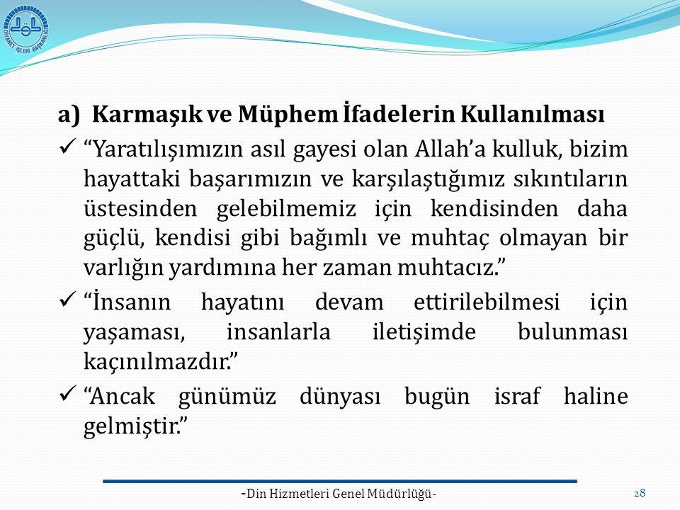 """- Din Hizmetleri Genel Müdürlüğü- 28 a)Karmaşık ve Müphem İfadelerin Kullanılması """"Yaratılışımızın asıl gayesi olan Allah'a kulluk, bizim hayattaki ba"""
