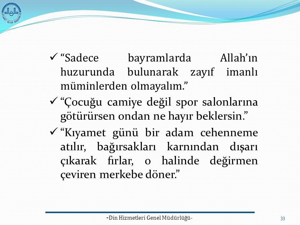 """- Din Hizmetleri Genel Müdürlüğü- 33 """"Sadece bayramlarda Allah'ın huzurunda bulunarak zayıf imanlı müminlerden olmayalım."""" """"Çocuğu camiye değil spor s"""