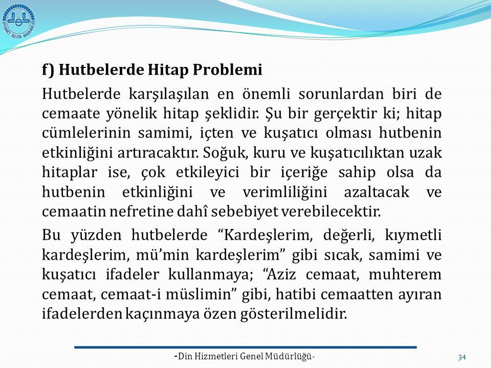 - Din Hizmetleri Genel Müdürlüğü- 34 f) Hutbelerde Hitap Problemi Hutbelerde karşılaşılan en önemli sorunlardan biri de cemaate yönelik hitap şeklidir