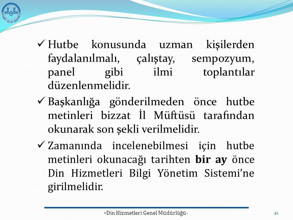 - Din Hizmetleri Genel Müdürlüğü- 41 Hutbe konusunda uzman kişilerden faydalanılmalı, çalıştay, sempozyum, panel gibi ilmi toplantılar düzenlenmelidir
