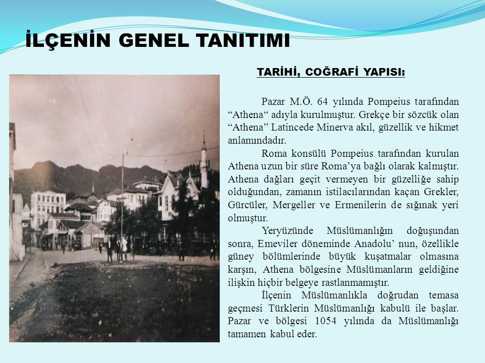 İLÇENİN GENEL TANITIMI TARİHİ, COĞRAFİ YAPISI: Pazar M.Ö.