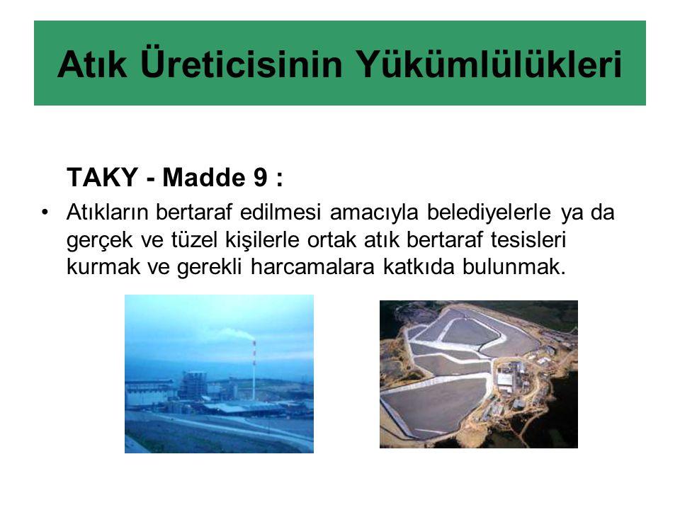 TAKY - Madde 9 : Atıkların bertaraf edilmesi amacıyla belediyelerle ya da gerçek ve tüzel kişilerle ortak atık bertaraf tesisleri kurmak ve gerekli harcamalara katkıda bulunmak.
