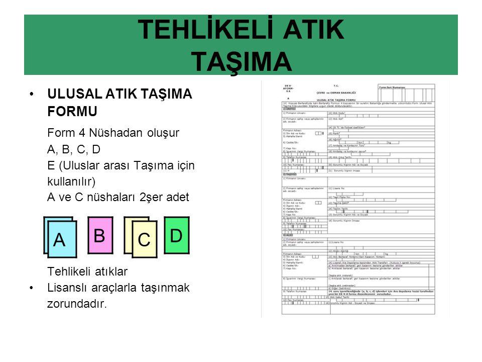 TEHLİKELİ ATIK TAŞIMA ULUSAL ATIK TAŞIMA FORMU Form 4 Nüshadan oluşur A, B, C, D E (Uluslar arası Taşıma için kullanılır) A ve C nüshaları 2şer adet Tehlikeli atıklar Lisanslı araçlarla taşınmak zorundadır.